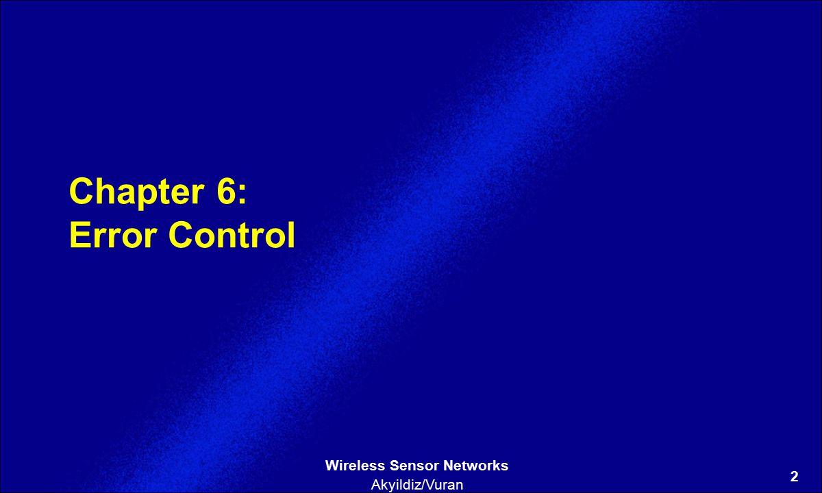 2 Wireless Sensor Networks Akyildiz/Vuran Chapter 6: Error Control