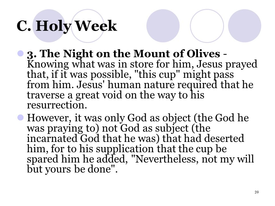 39 C. Holy Week 3. The Night on the Mount of Olives - Knowing what was in store for him, Jesus prayed that, if it was possible,