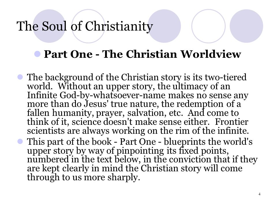 4 The Soul of Christianity Part One - The Christian Worldview The background of the Christian story is its two-tiered world.