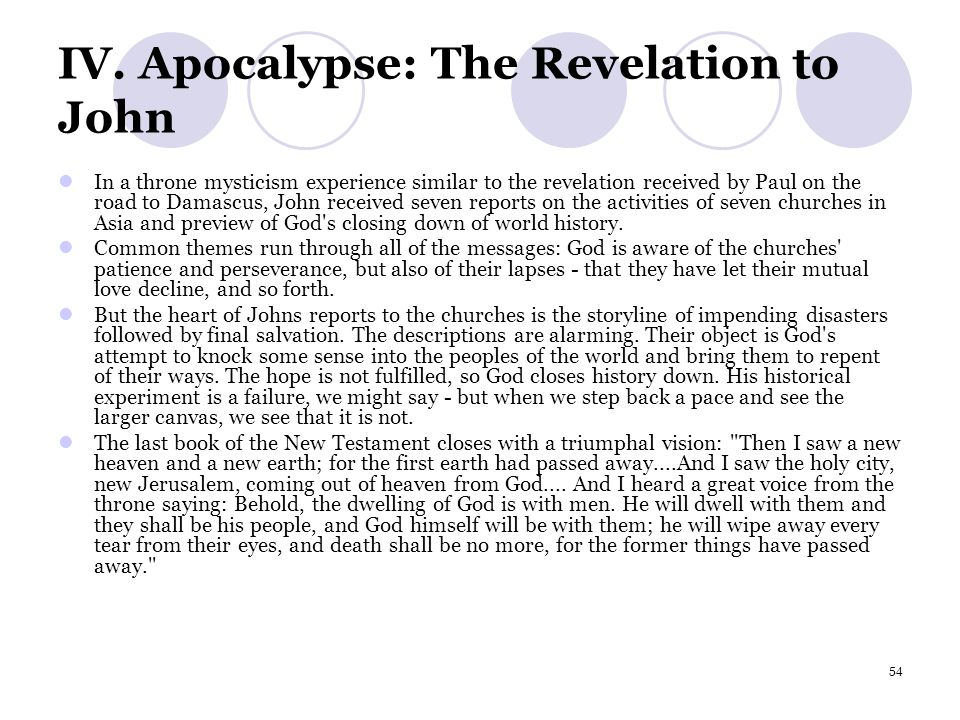 54 IV. Apocalypse: The Revelation to John In a throne mysticism experience similar to the revelation received by Paul on the road to Damascus, John re
