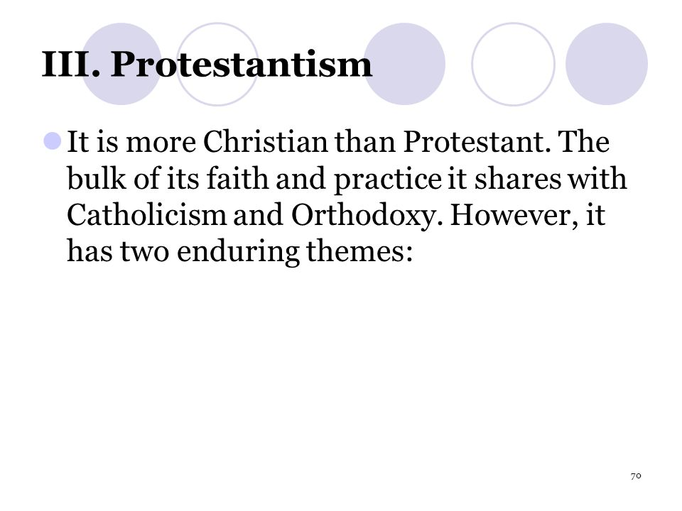 70 III.Protestantism It is more Christian than Protestant.