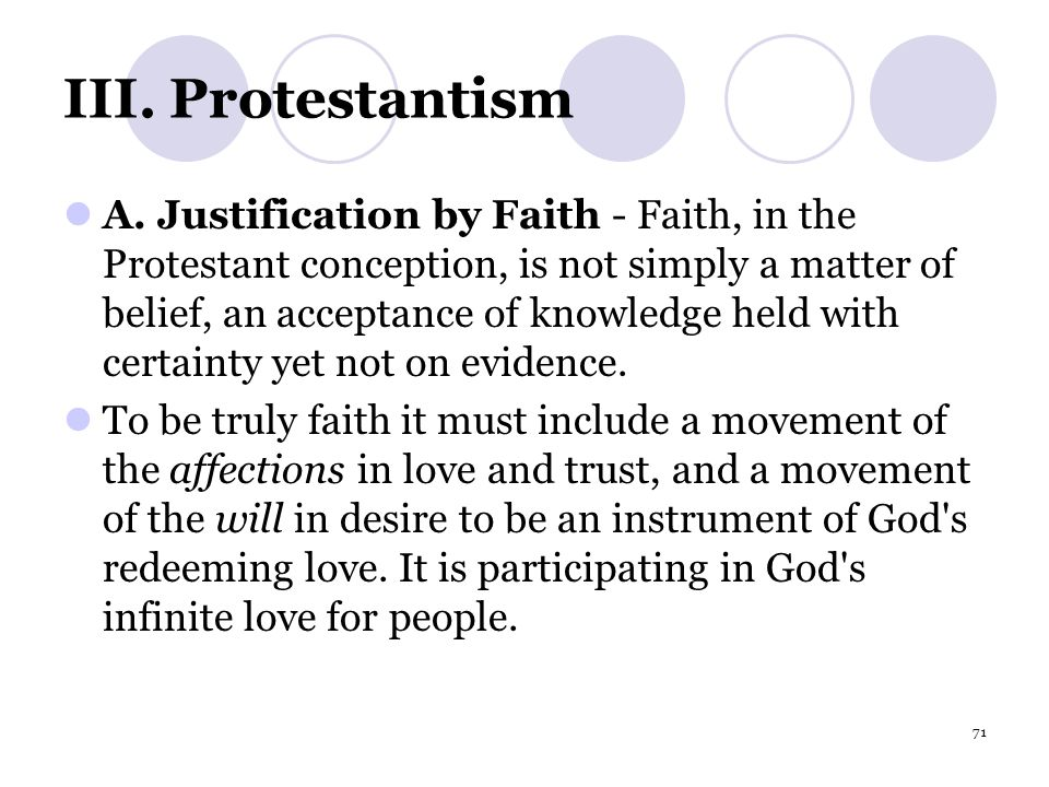 71 III. Protestantism A. Justification by Faith - Faith, in the Protestant conception, is not simply a matter of belief, an acceptance of knowledge he