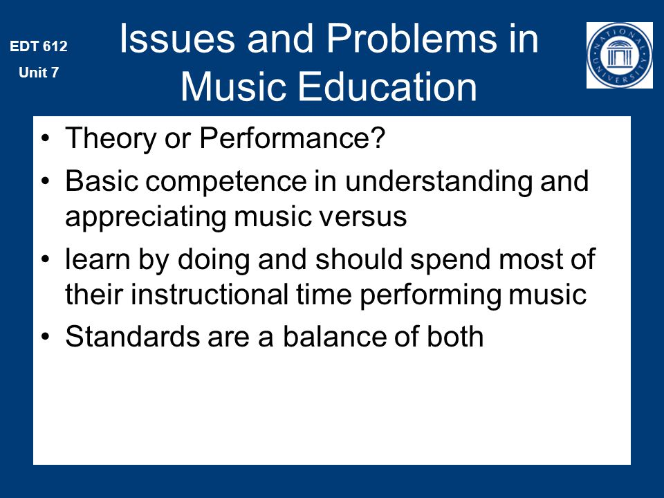 EDT 612 Unit 7 Issues and Problems in Music Education Theory or Performance.