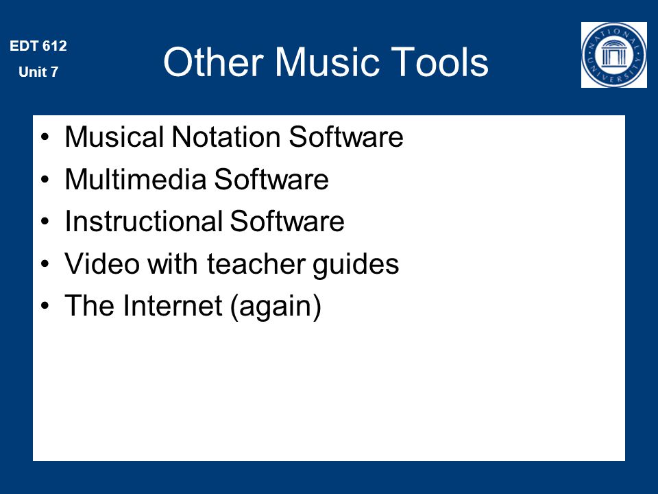 EDT 612 Unit 7 Other Music Tools Musical Notation Software Multimedia Software Instructional Software Video with teacher guides The Internet (again)