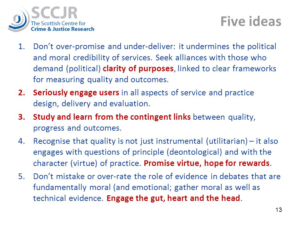 Five ideas 1.Don't over-promise and under-deliver: it undermines the political and moral credibility of services.