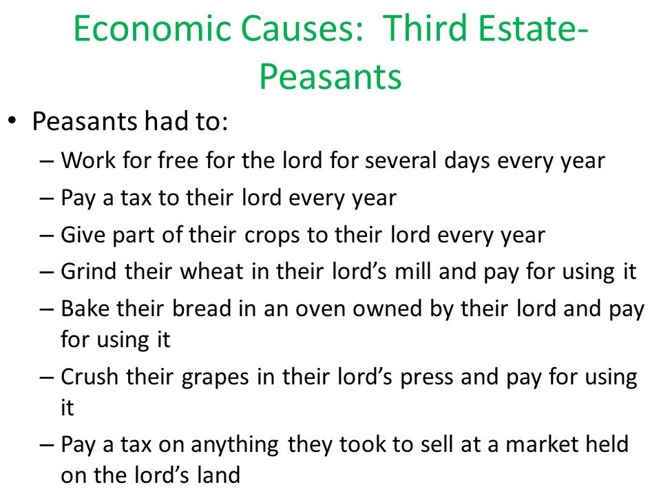 Economic Causes: Third Estate- Peasants Population explosion that farmers could not keep up with.