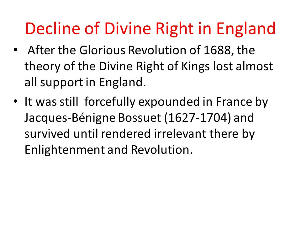 Decline of Divine Right in England James II was supported by English Tories, who prided themselves on their loyalty to the Crown and the Church of England.