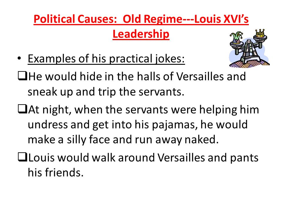 Political Causes: Old Regime and Louis XVI's Leadership Problems with King Louis XVI continued: -He was extremely fat, awkward, & clumsy.