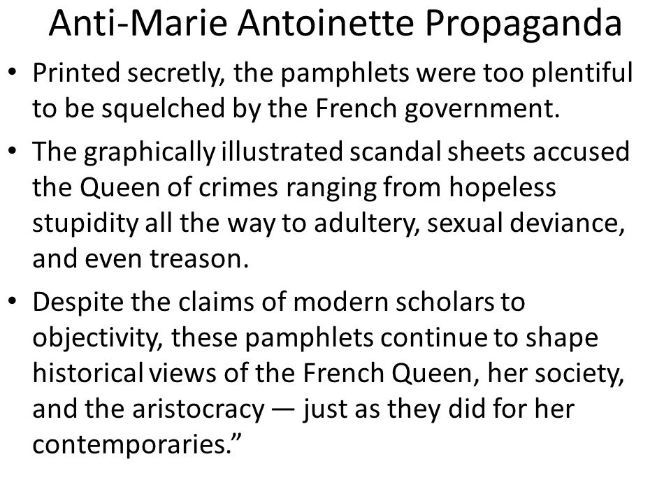 Anti-Marie Antoinette Propaganda Hired by powerful leaders of court factions, the pamphleteers themselves were often down-and out writers who cared less about politics and more about earning a fast buck.