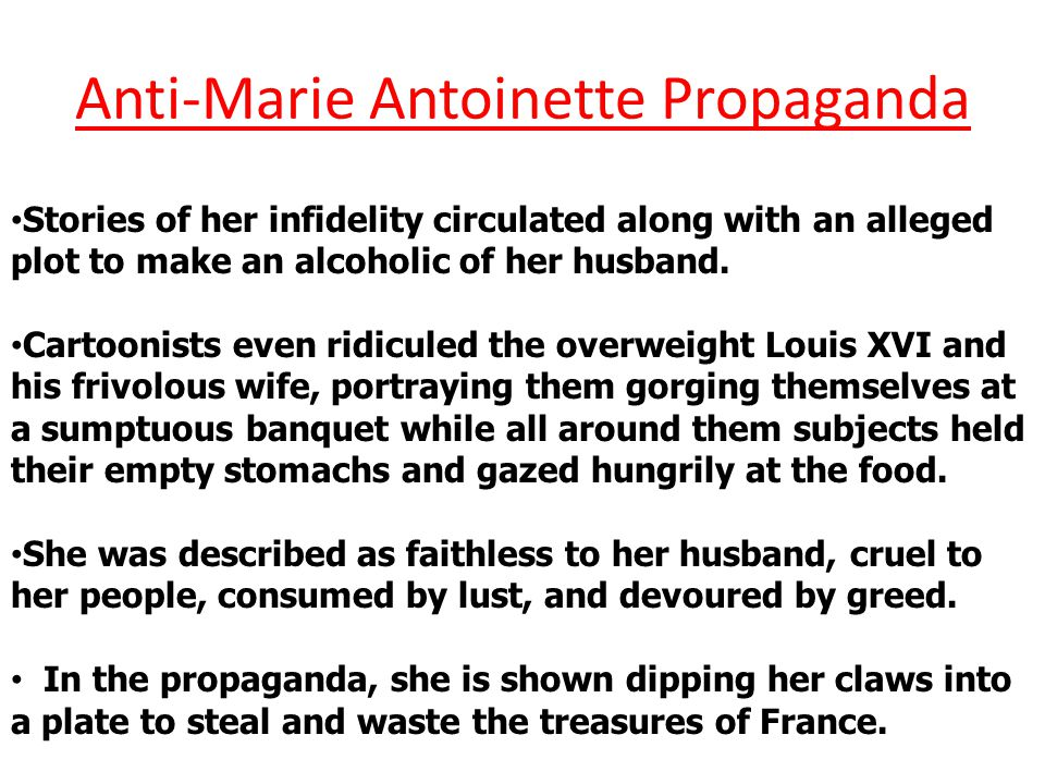 Anti-Marie Antoinette Propaganda Old stories of orgies in the gardens of Versailles were revived along with an alleged plot to make an alcoholic of her husband so that she and her lovers could deceive him more easily.