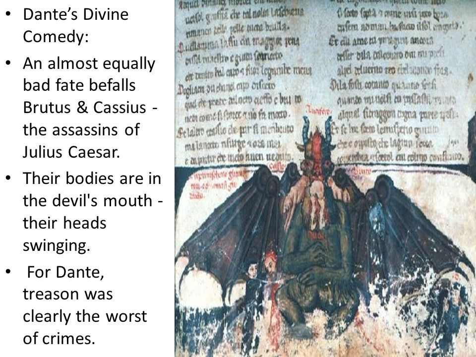 Dante's Divine Comedy: An almost equally bad fate befalls Brutus & Cassius - the assassins of Julius Caesar.