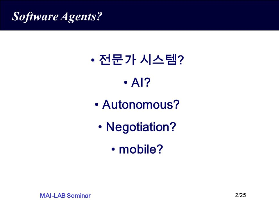 MAI-LAB Seminar 2/25 Software Agents 전문가 시스템 AI Autonomous Negotiation mobile