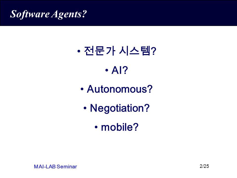 MAI-LAB Seminar 2/25 Software Agents? 전문가 시스템 ? AI? Autonomous? Negotiation? mobile?