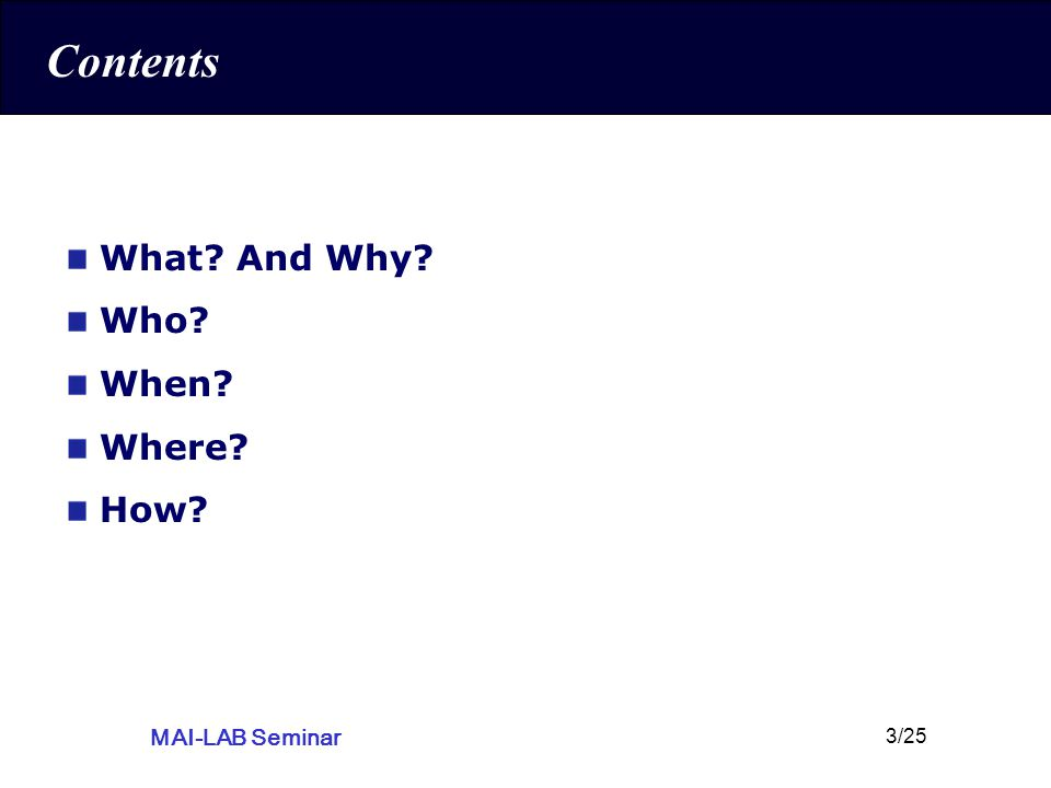 MAI-LAB Seminar 3/25 Contents What? And Why? Who? When? Where? How?