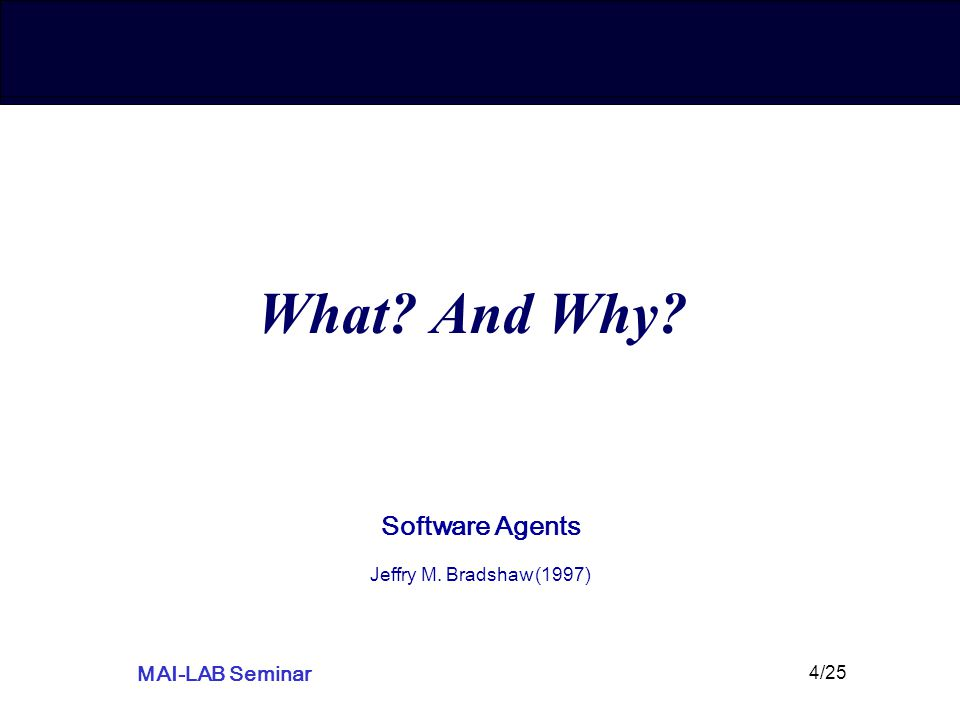 MAI-LAB Seminar 4/25 What? And Why? Software Agents Jeffry M. Bradshaw (1997)