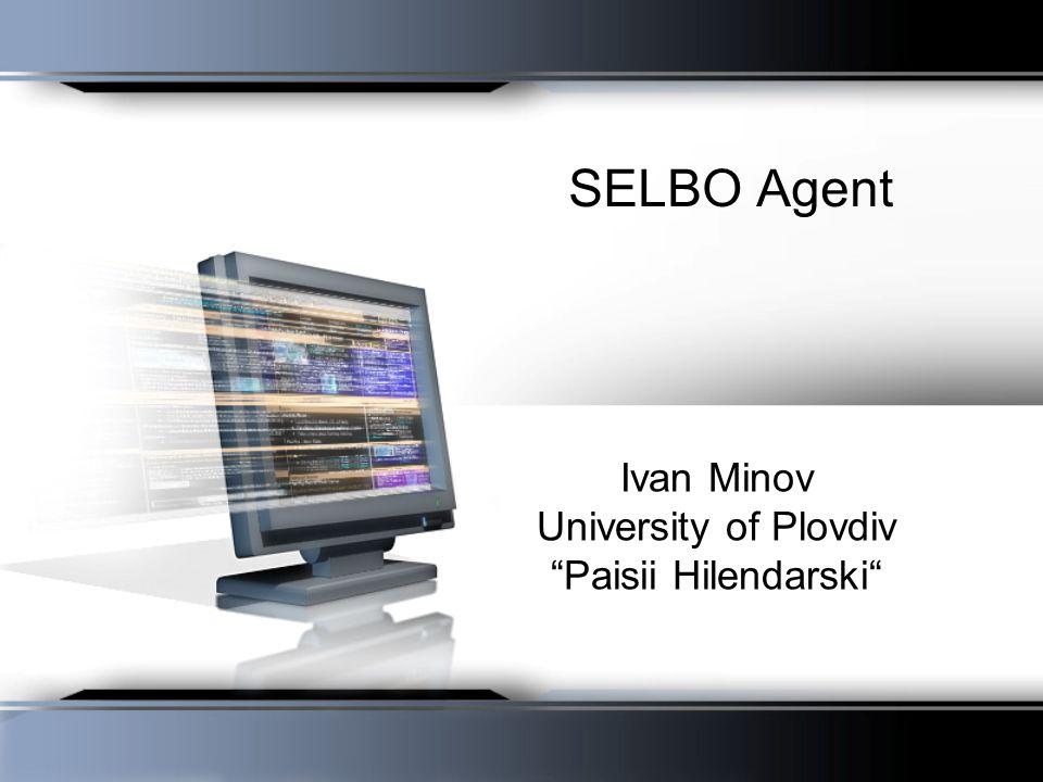 SELBO Agent Ivan Minov University of Plovdiv Paisii Hilendarski