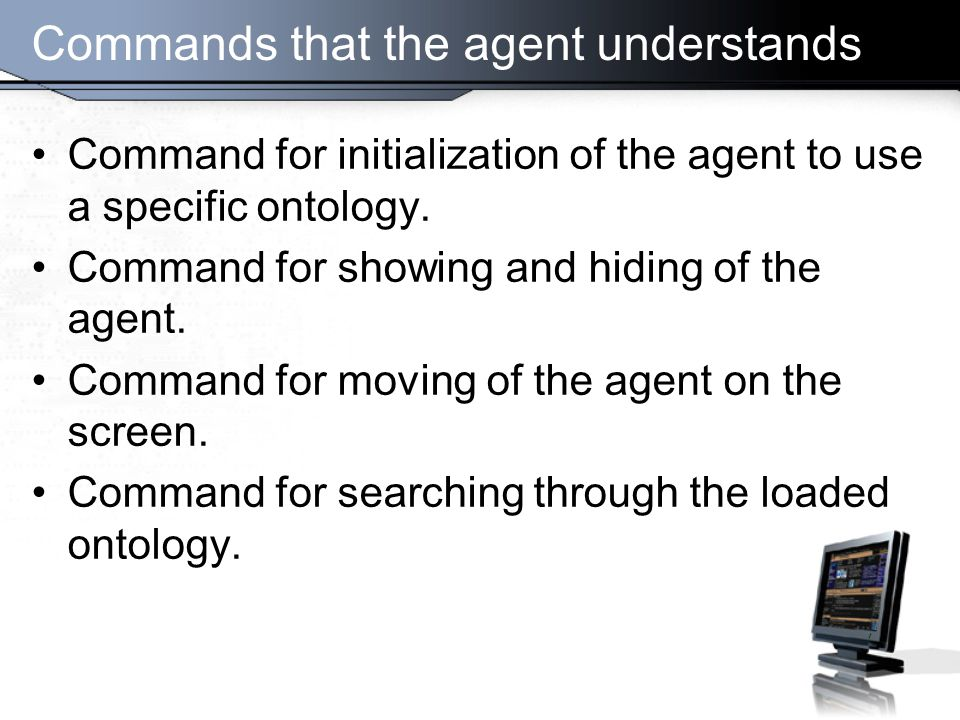 Commands that the agent understands Command for initialization of the agent to use a specific ontology.