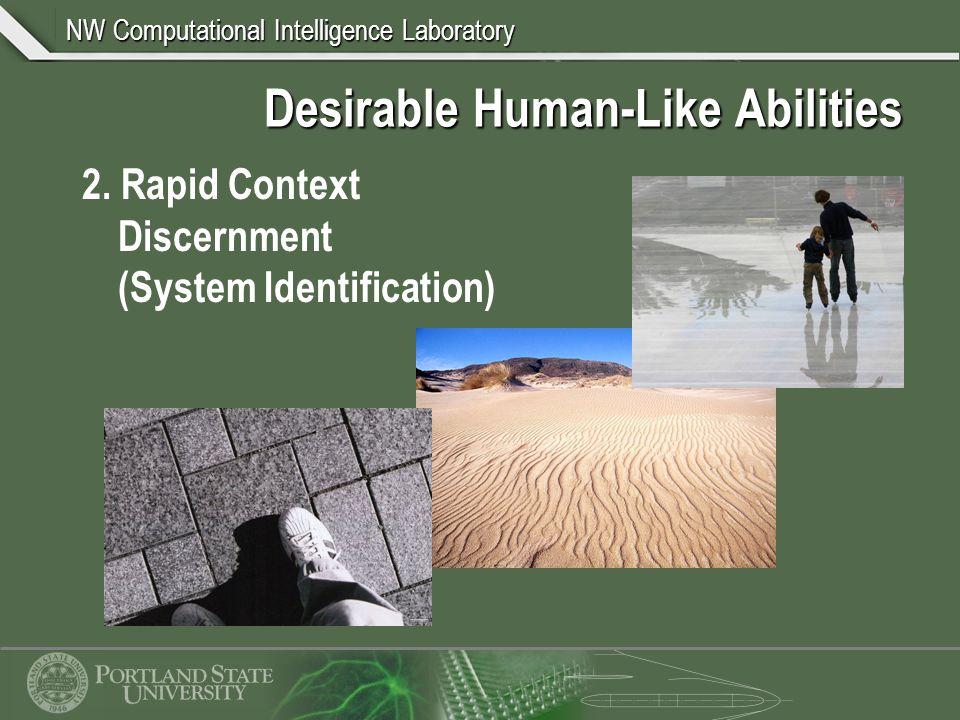 NW Computational Intelligence Laboratory Desirable Human-Like Abilities 3.
