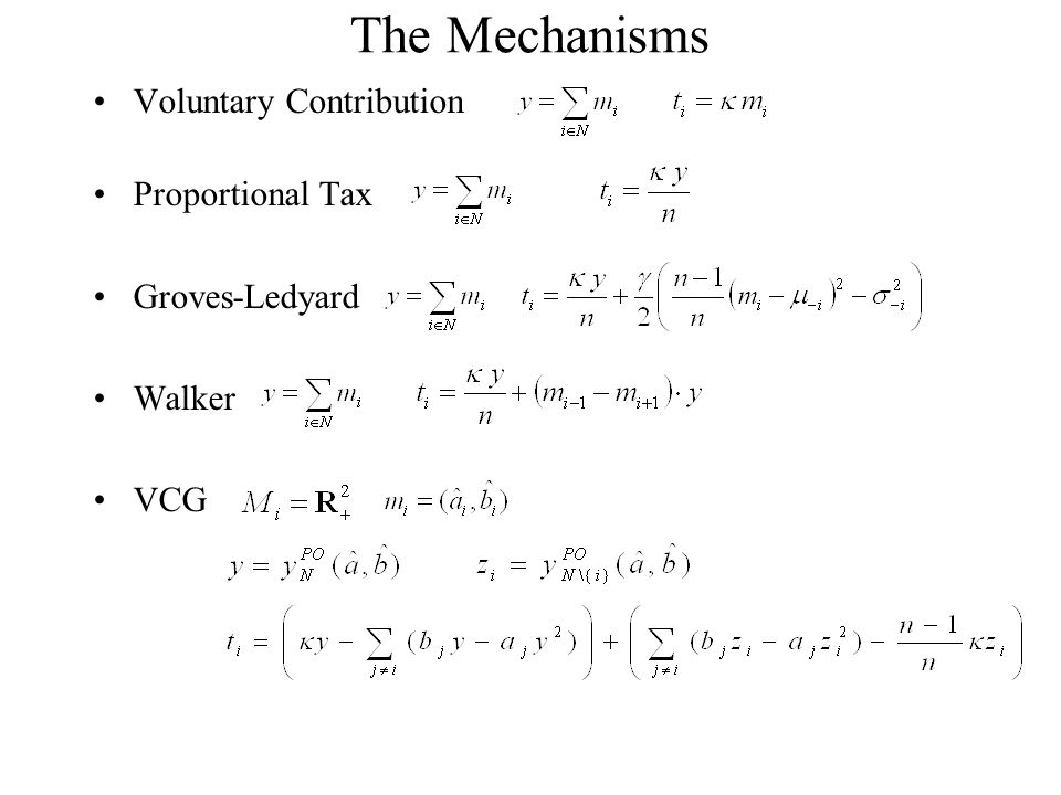 The Mechanisms Voluntary Contribution Proportional Tax Groves-Ledyard Walker VCG