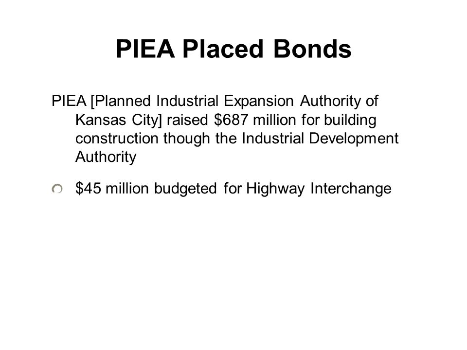 PIEA Placed Bonds PIEA [Planned Industrial Expansion Authority of Kansas City] raised $687 million for building construction though the Industrial Dev