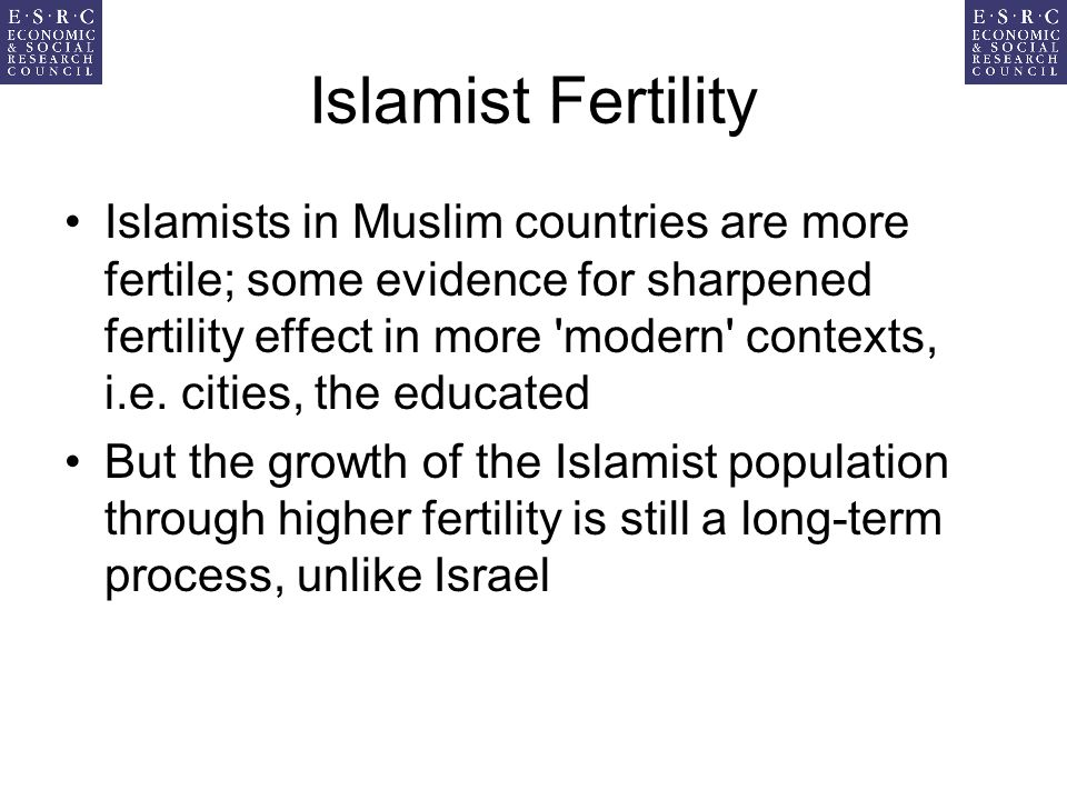 Islamist Fertility Islamists in Muslim countries are more fertile; some evidence for sharpened fertility effect in more modern contexts, i.e.