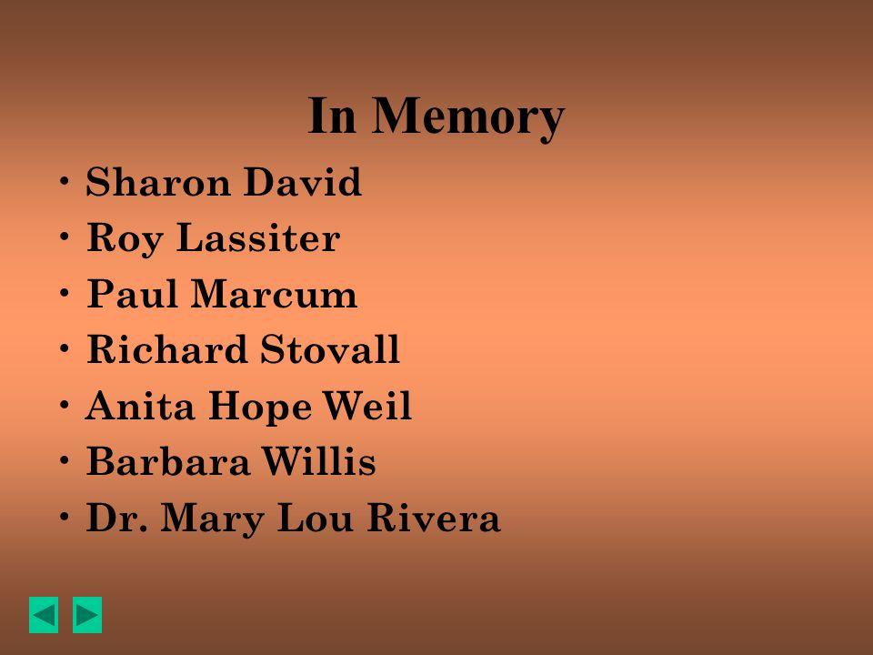 In Memory Sharon David Roy Lassiter Paul Marcum Richard Stovall Anita Hope Weil Barbara Willis Dr.
