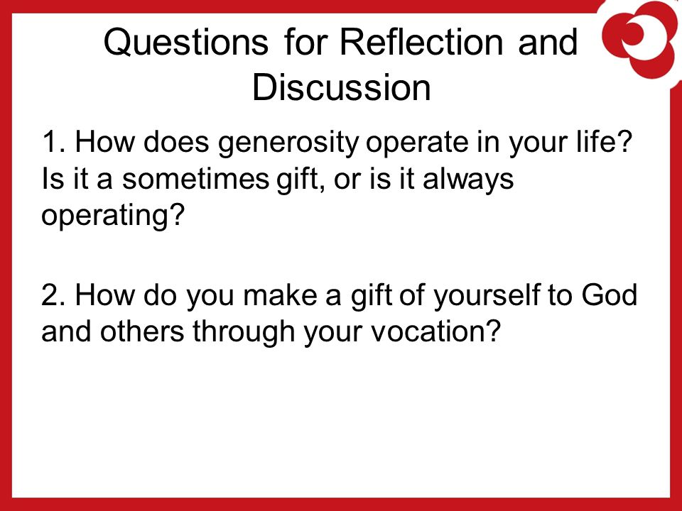 Questions for Reflection and Discussion 1. How does generosity operate in your life.