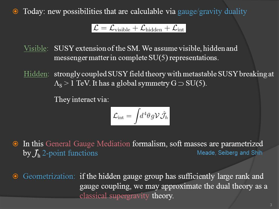 3  Today: new possibilities that are calculable via gauge/gravity duality Visible: SUSY extension of the SM. We assume visible, hidden and messenger