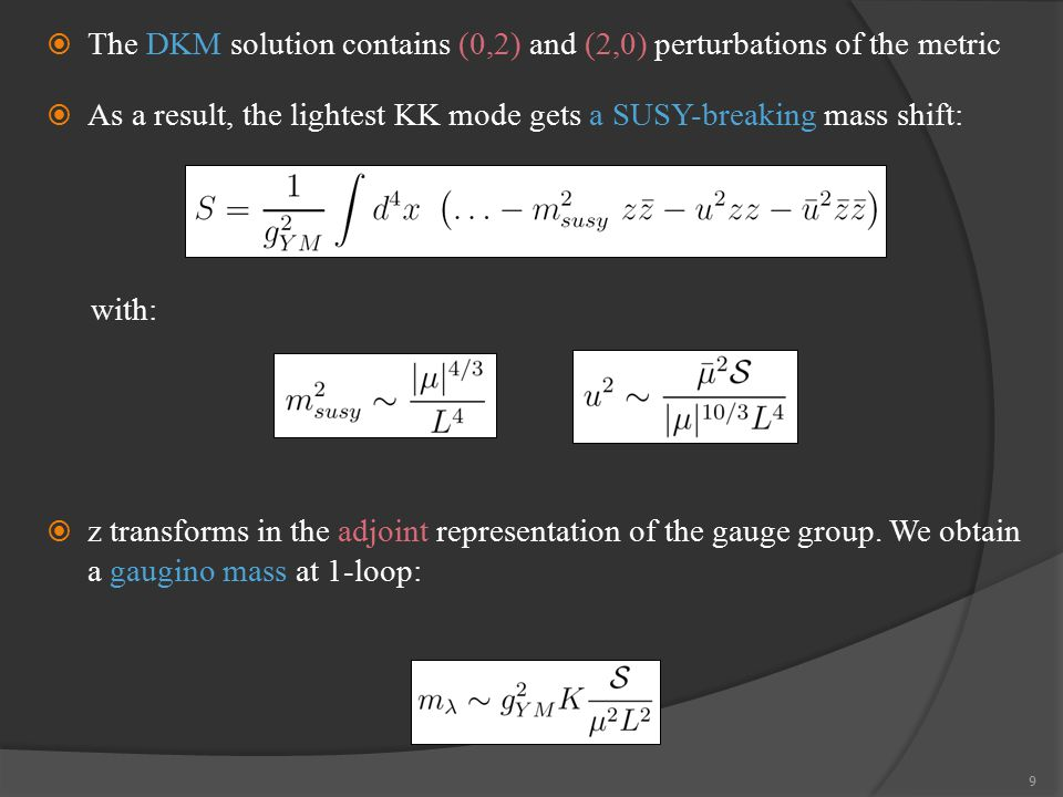 9  As a result, the lightest KK mode gets a SUSY-breaking mass shift:  The DKM solution contains (0,2) and (2,0) perturbations of the metric with:  z transforms in the adjoint representation of the gauge group.