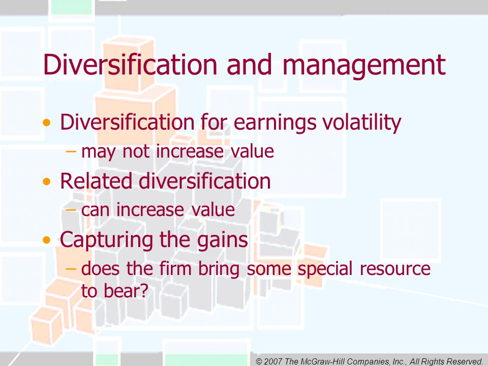 © 2007 The McGraw-Hill Companies, Inc., All Rights Reserved. Diversification and management Diversification for earnings volatility –may not increase
