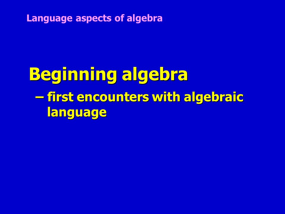 Beginning algebra – first encounters with algebraic language Language aspects of algebra