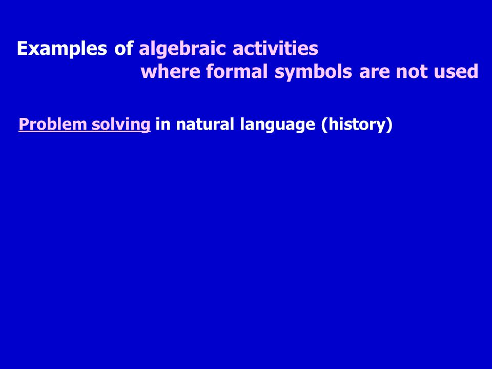 Examples of algebraic activities where formal symbols are not used Problem solving in natural language (history)