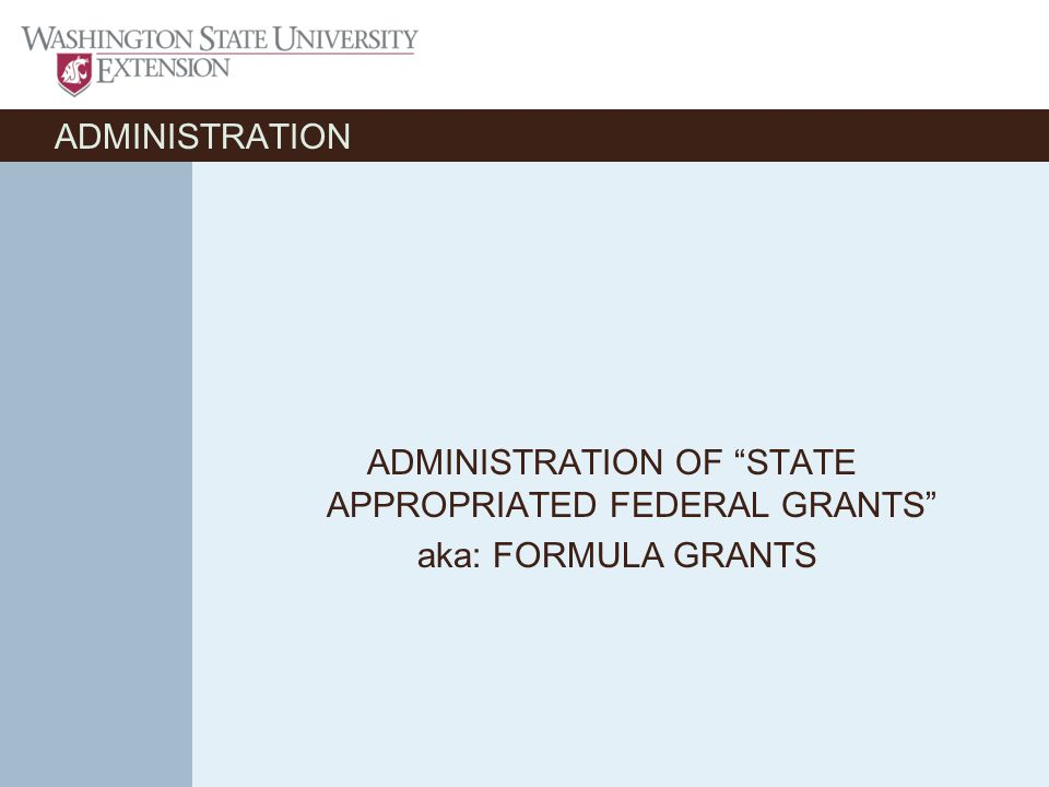 ADMINISTRATION ADMINISTRATION OF STATE APPROPRIATED FEDERAL GRANTS aka: FORMULA GRANTS