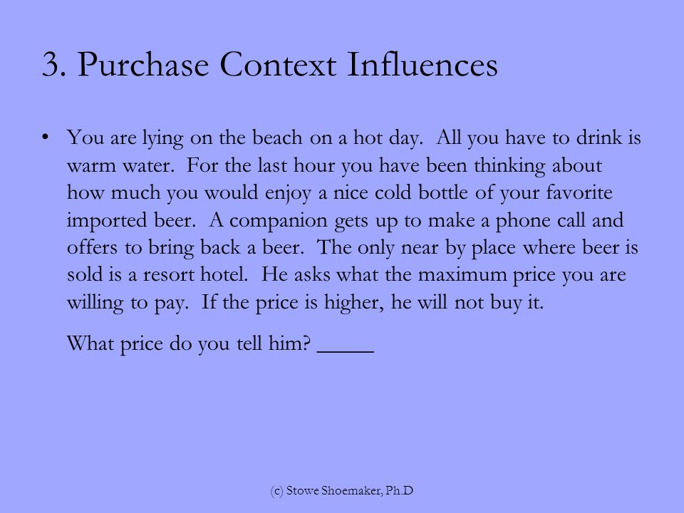 3. Purchase Context Influences You are lying on the beach on a hot day.