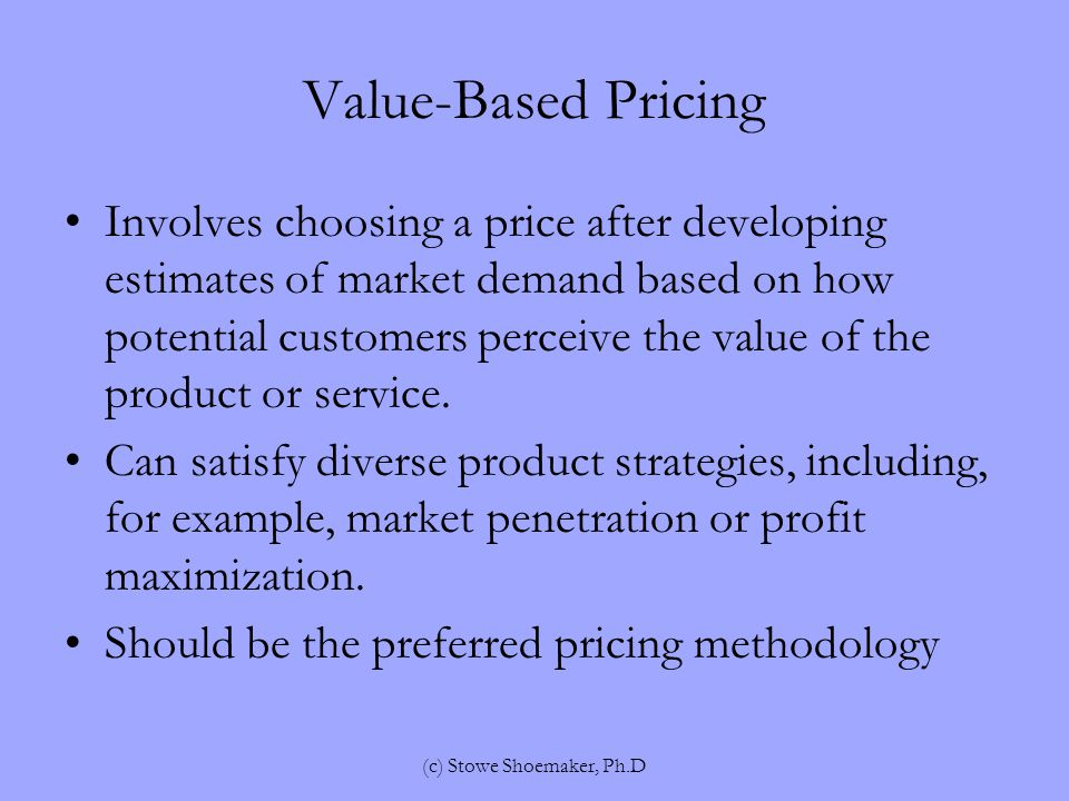 Value-Based Pricing Involves choosing a price after developing estimates of market demand based on how potential customers perceive the value of the product or service.
