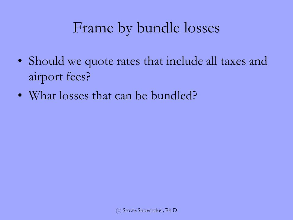 Frame by bundle losses Should we quote rates that include all taxes and airport fees.