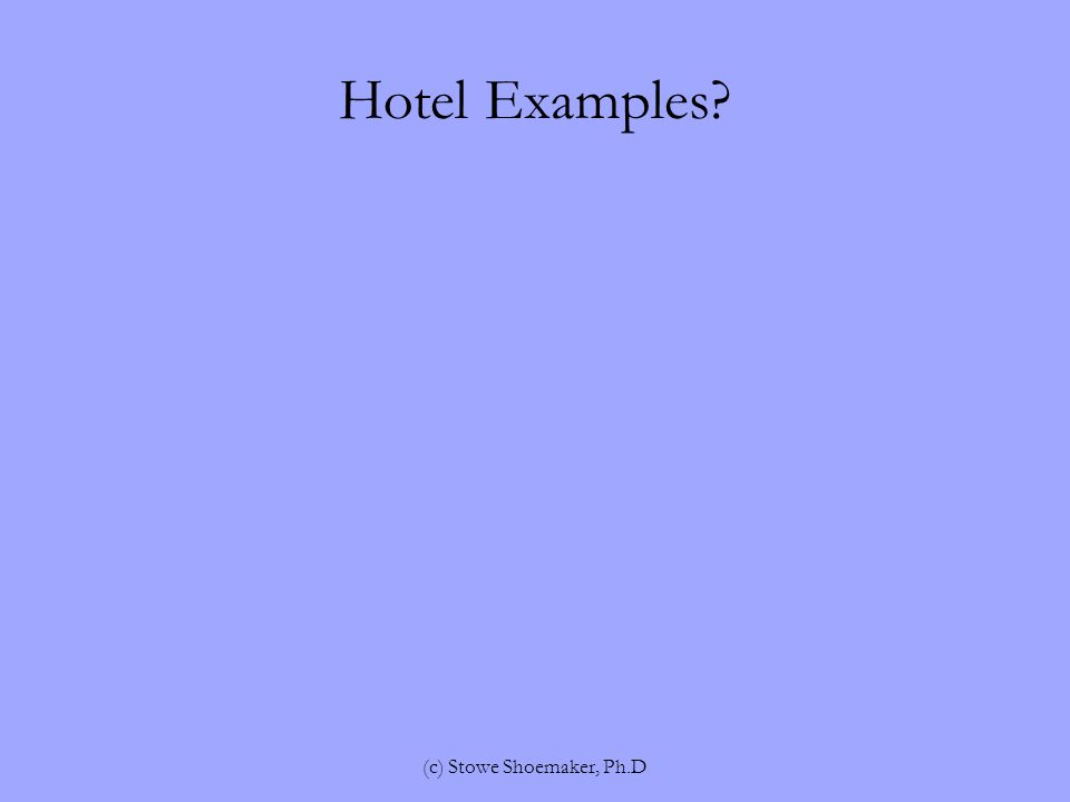 Hotel Examples (c) Stowe Shoemaker, Ph.D