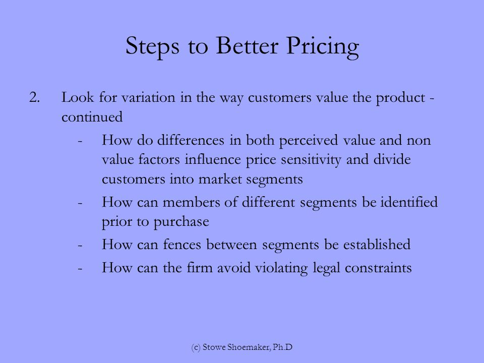 Economic Theory versus Prospect Theory Economic Theory –People are consistent in their decision making Prospect Theory If people perceive they are in the gain domain, they will act conservatively If people are in the loss domain, they will tend to take more risks (c) Stowe Shoemaker, Ph.D