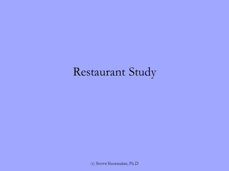 Restaurant Study (c) Stowe Shoemaker, Ph.D
