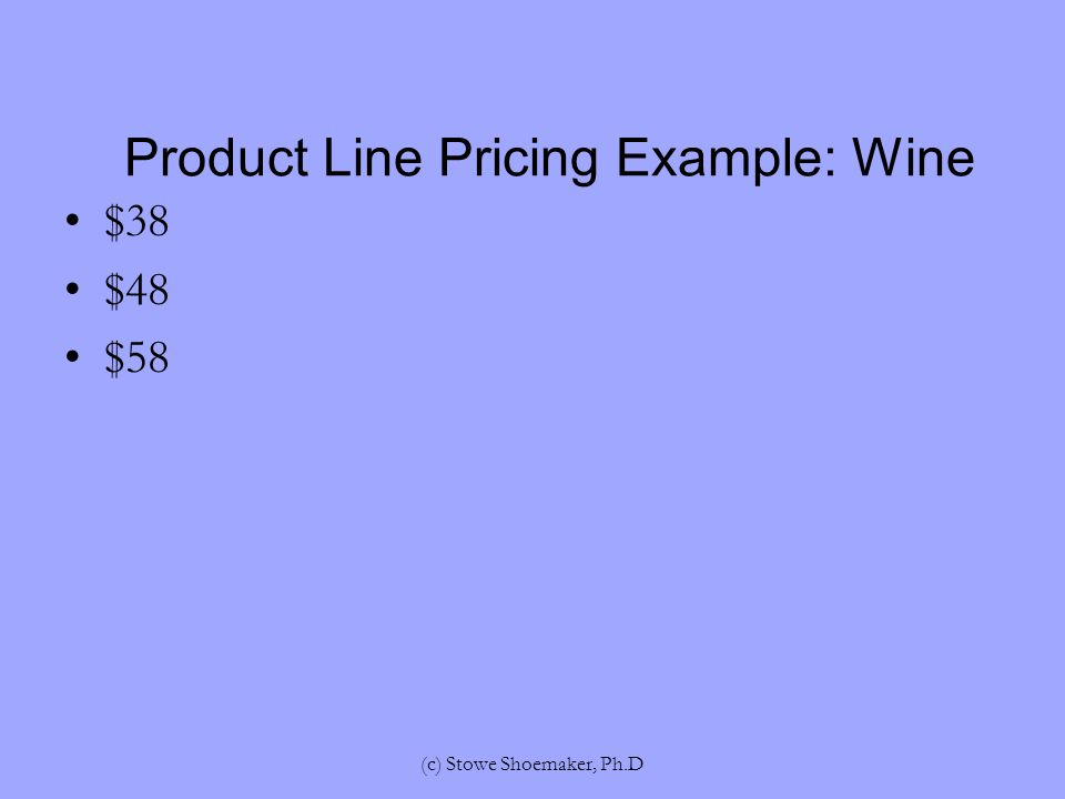 $38 $48 $58 Product Line Pricing Example: Wine (c) Stowe Shoemaker, Ph.D