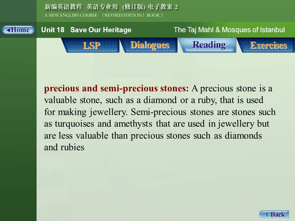 Unit 18 Save Our Heritage The Taj Mahl & Mosques of Istanbul precious and semi-precious stones: A precious stone is a valuable stone, such as a diamon