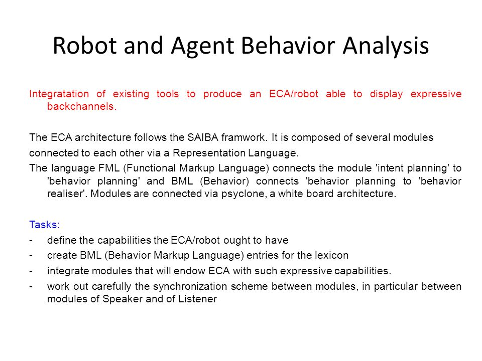 Robot and Agent Behavior Analysis Integratation of existing tools to produce an ECA/robot able to display expressive backchannels. The ECA architectur