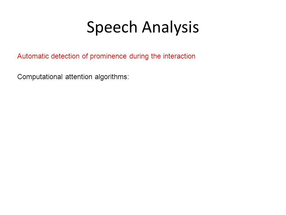 Speech Analysis Automatic detection of prominence during the interaction Computational attention algorithms: