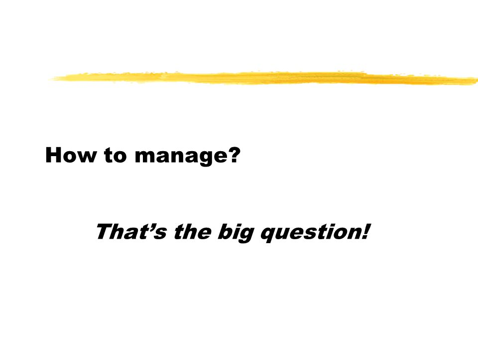 How to manage That's the big question!