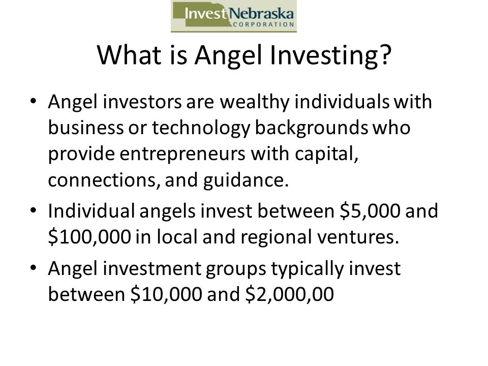 What is Angel Investing? Angel investors are wealthy individuals with business or technology backgrounds who provide entrepreneurs with capital, conne