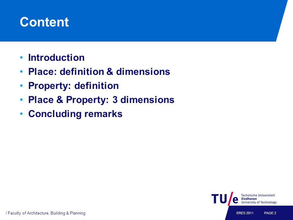 Content Introduction Place: definition & dimensions Property: definition Place & Property: 3 dimensions Concluding remarks / Faculty of Architecture,