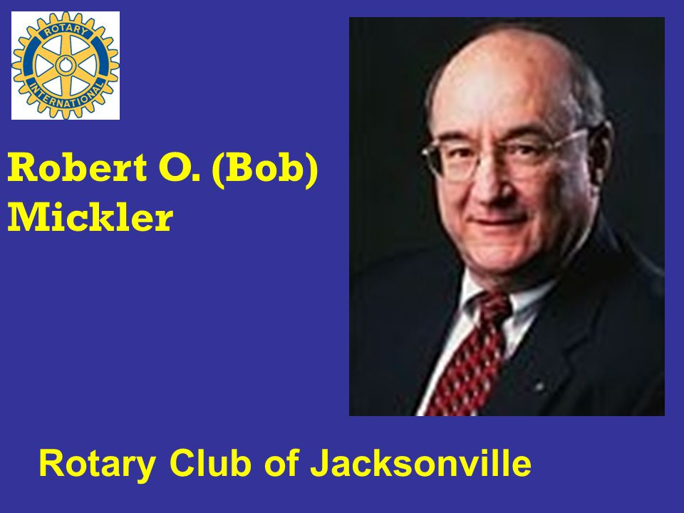 Rotary Club of Jacksonville Robert O. (Bob) Mickler