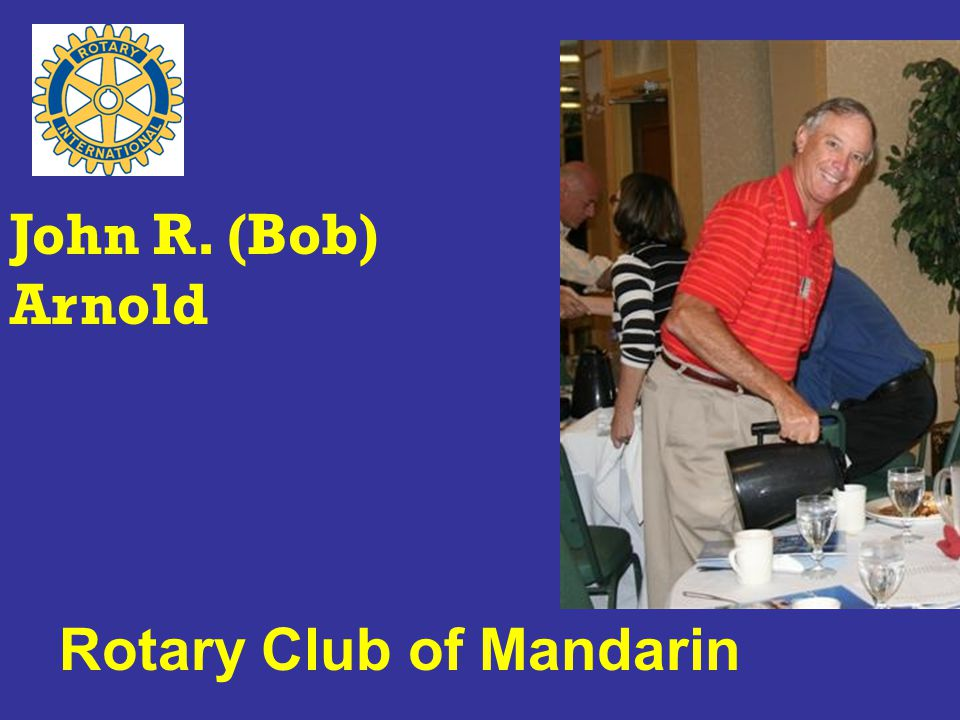 Rotary Club of Mandarin John R. (Bob) Arnold