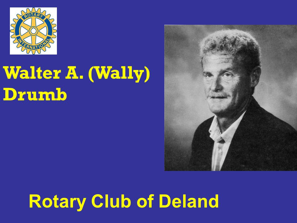 Rotary Club of Deland Walter A. (Wally) Drumb