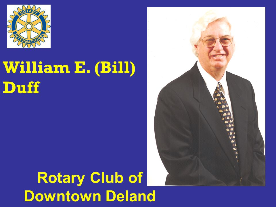 Rotary Club of Downtown Deland William E. (Bill) Duff